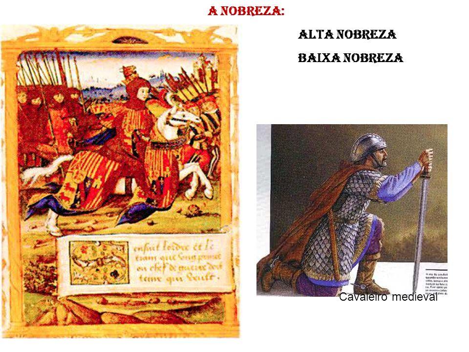 Cavaleiro medieval A nobreza: Alta Nobreza Baixa nobreza