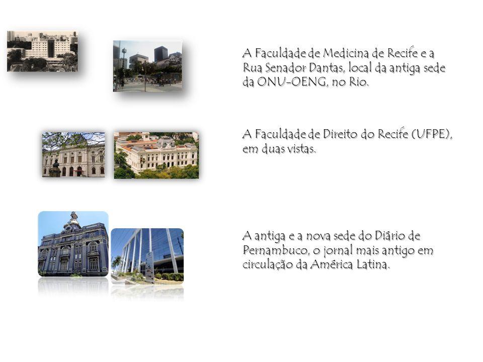 A Faculdade de Medicina de Recife e a Rua Senador Dantas, local da antiga sede da ONU-OENG, no Rio. A Faculdade de Direito do Recife (UFPE), em duas v