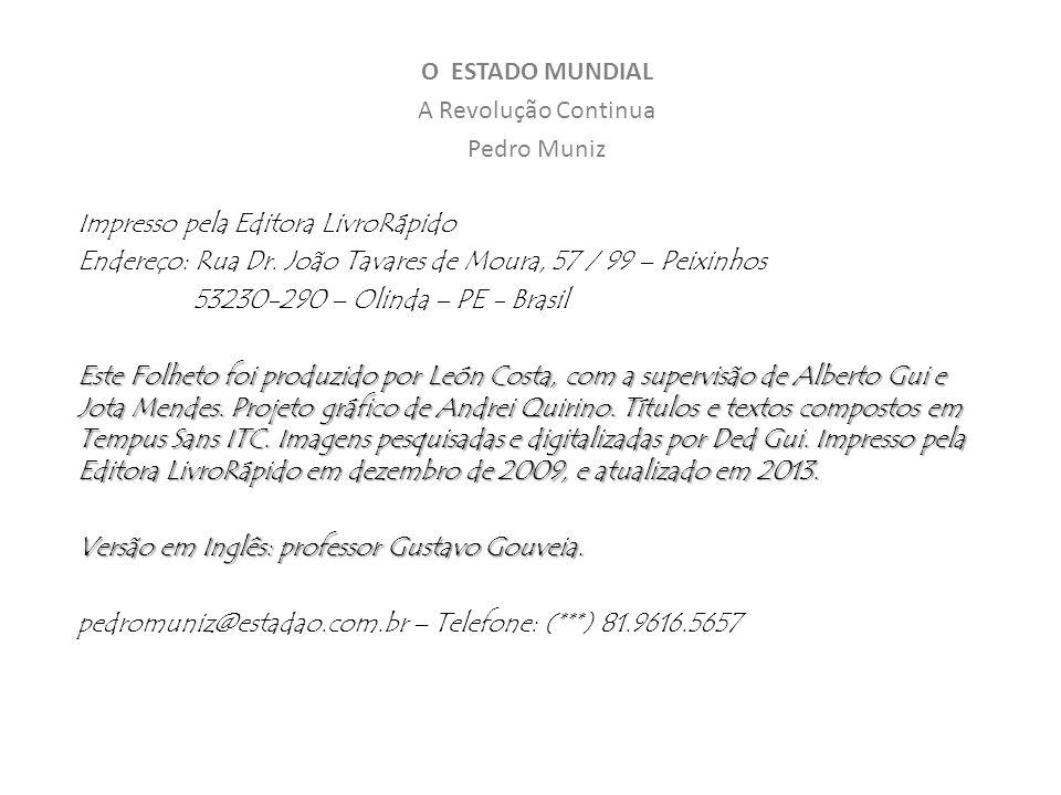 O ESTADO MUNDIAL A Revolução Continua Pedro Muniz Impresso pela Editora LivroRápido Endereço: Rua Dr. João Tavares de Moura, 57 / 99 – Peixinhos 53230