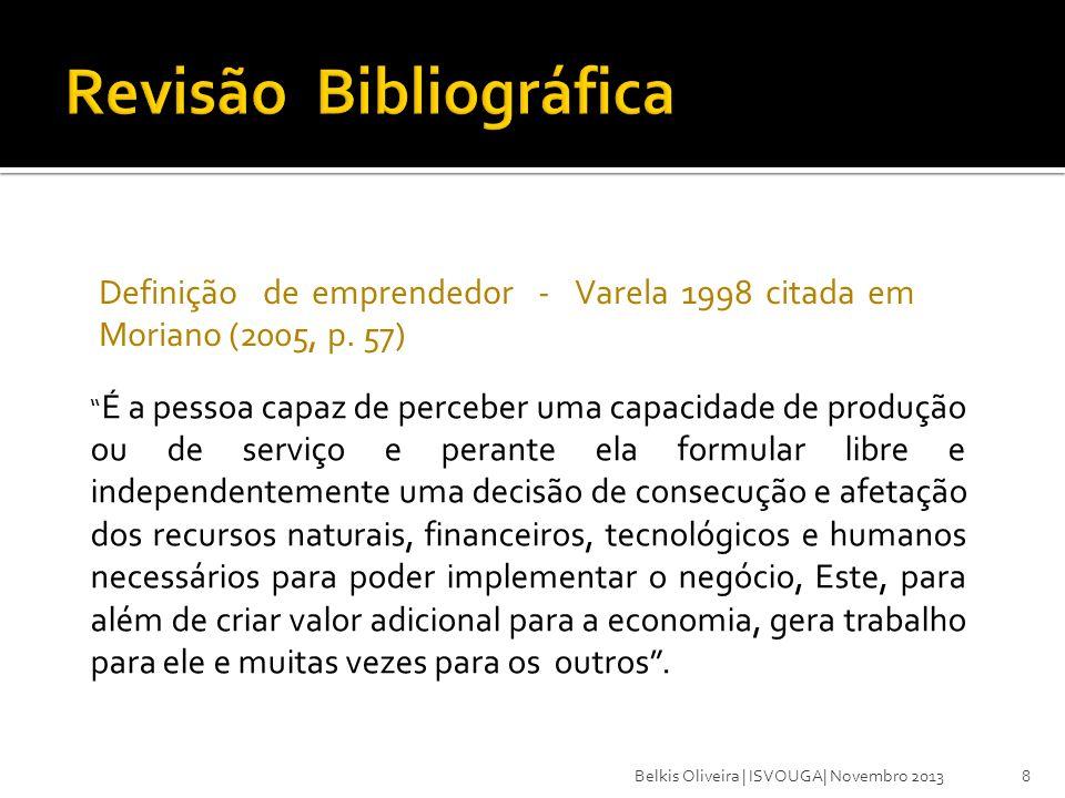 8 Definição de emprendedor - Varela 1998 citada em Moriano (2005, p. 57) É a pessoa capaz de perceber uma capacidade de produção ou de serviço e peran