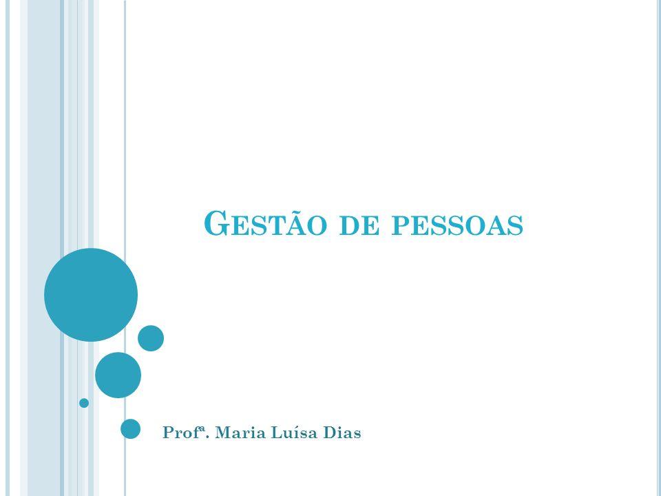G ESTÃO DE PESSOAS Profª. Maria Luísa Dias