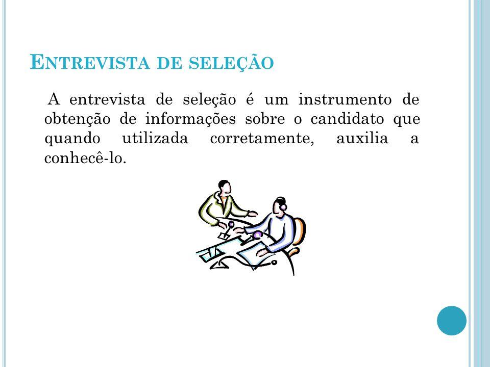 E NTREVISTA DE SELEÇÃO A entrevista de seleção é um instrumento de obtenção de informações sobre o candidato que quando utilizada corretamente, auxilia a conhecê-lo.