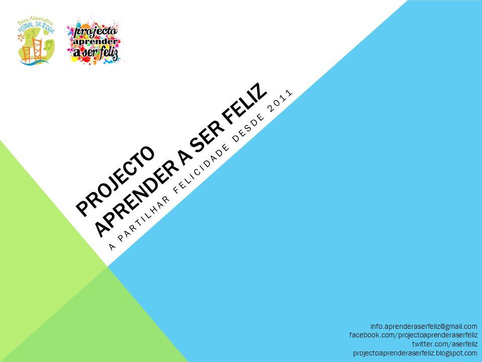 PROJECTO APRENDER A SER FELIZ A PARTILHAR FELICIDADE DESDE 2011 info.aprenderaserfeliz@gmail.com facebook.com/projectoaprenderaserfeliz twitter.com/as
