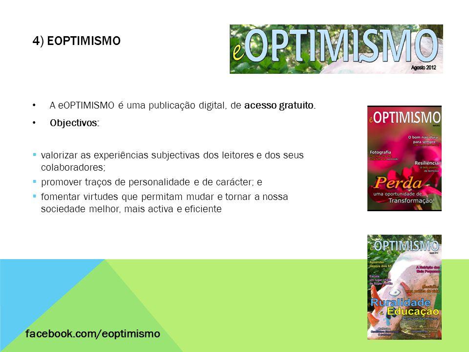 4) EOPTIMISMO A eOPTIMISMO é uma publicação digital, de acesso gratuito. Objectivos: valorizar as experiências subjectivas dos leitores e dos seus col