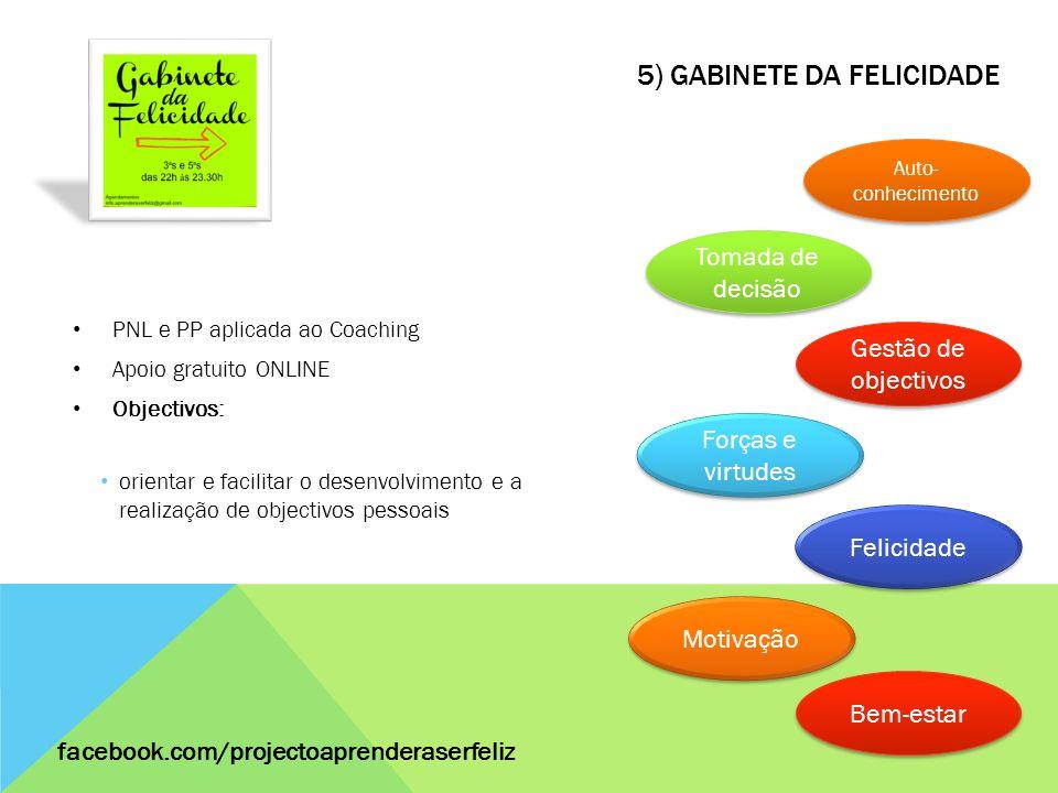 5) GABINETE DA FELICIDADE PNL e PP aplicada ao Coaching Apoio gratuito ONLINE Objectivos: orientar e facilitar o desenvolvimento e a realização de obj