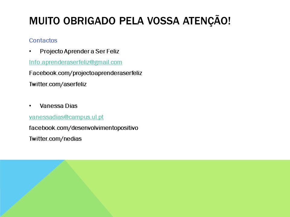 MUITO OBRIGADO PELA VOSSA ATENÇÃO! Contactos Projecto Aprender a Ser Feliz Info.aprenderaserfeliz@gmail.com Facebook.com/projectoaprenderaserfeliz Twi
