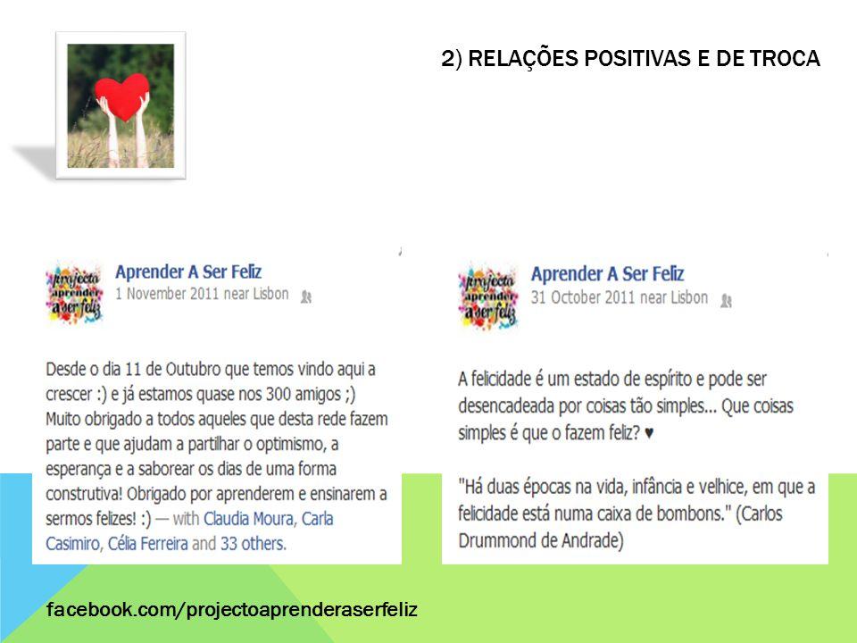 2) RELAÇÕES POSITIVAS E DE TROCA facebook.com/projectoaprenderaserfeliz