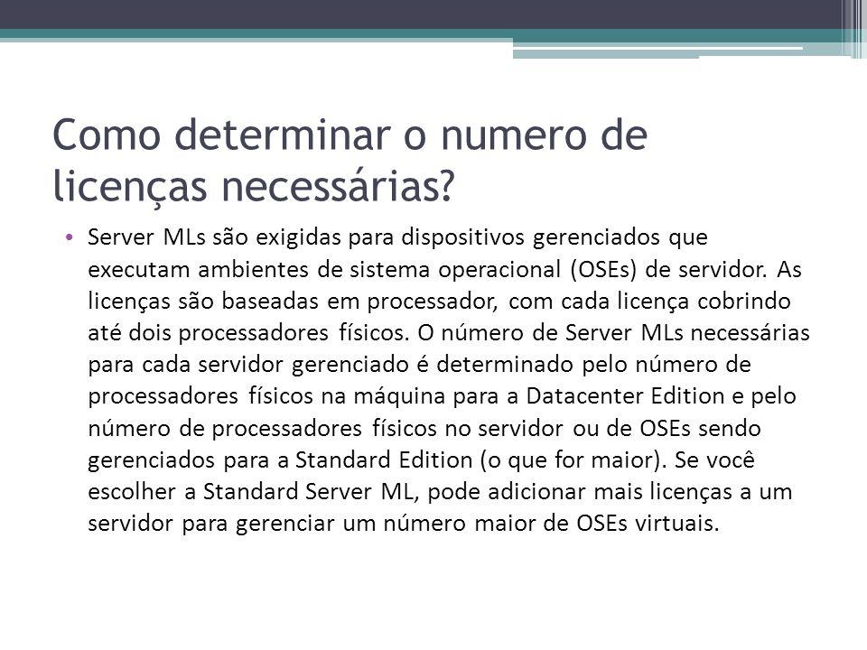 Como determinar o numero de licenças necessárias? Server MLs são exigidas para dispositivos gerenciados que executam ambientes de sistema operacional