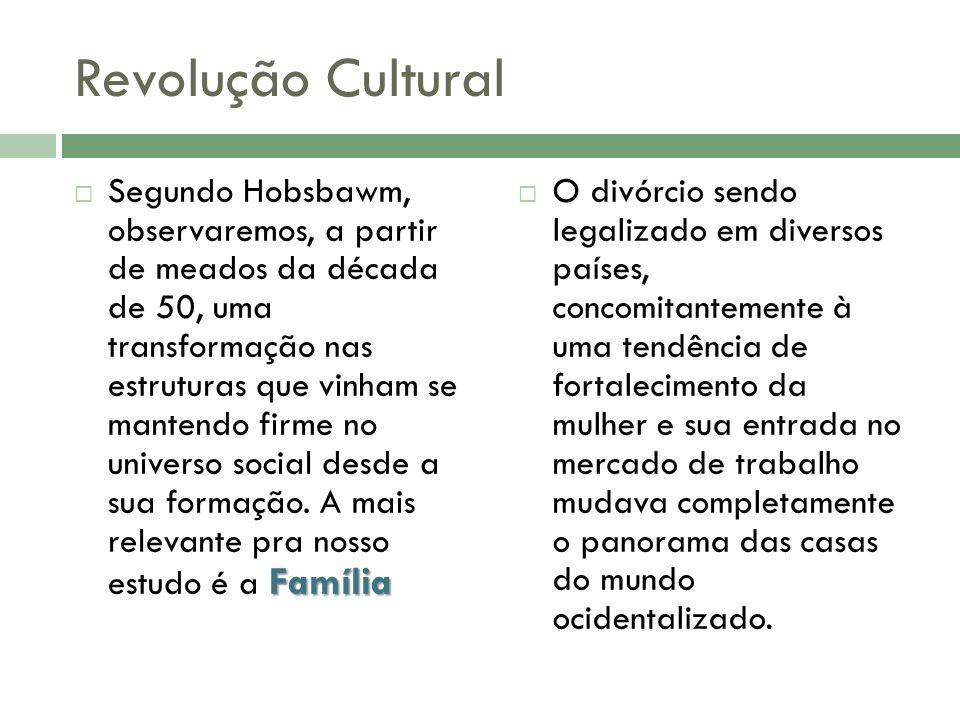 Revolução Cultural Família Segundo Hobsbawm, observaremos, a partir de meados da década de 50, uma transformação nas estruturas que vinham se mantendo