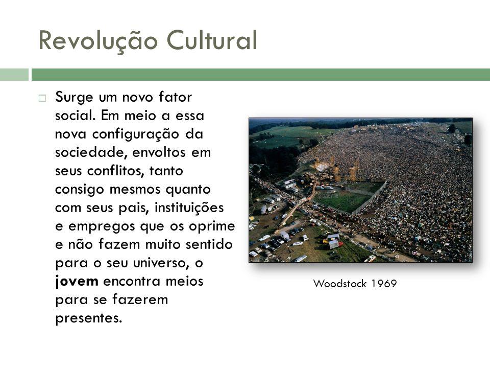 Revolução Cultural Surge um novo fator social. Em meio a essa nova configuração da sociedade, envoltos em seus conflitos, tanto consigo mesmos quanto