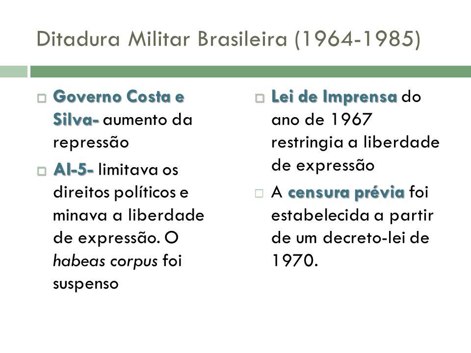 Ditadura Militar Brasileira (1964-1985) Governo Costa e Silva- Governo Costa e Silva- aumento da repressão AI-5- AI-5- limitava os direitos políticos