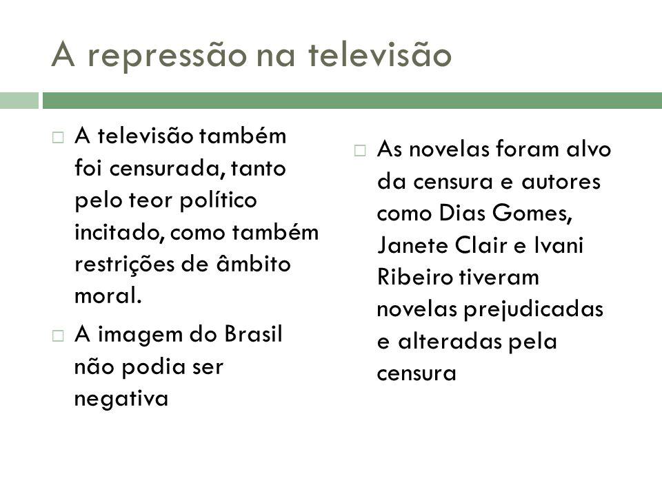 A repressão na televisão A televisão também foi censurada, tanto pelo teor político incitado, como também restrições de âmbito moral. A imagem do Bras