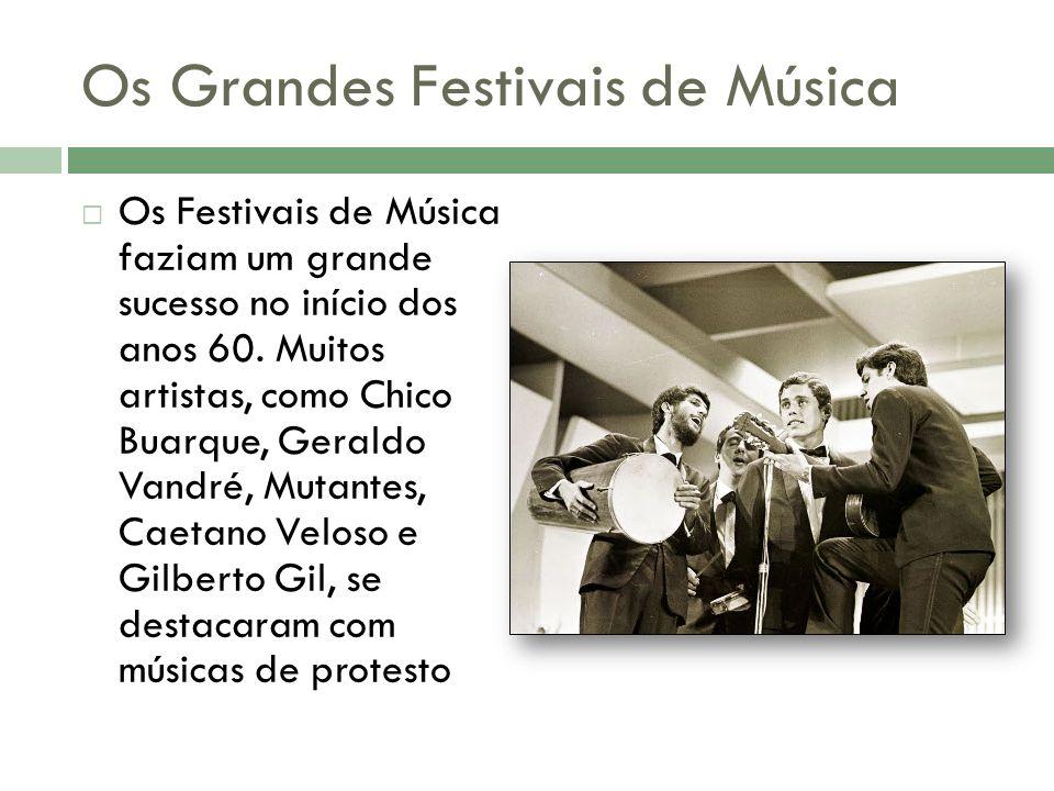 Os Grandes Festivais de Música Os Festivais de Música faziam um grande sucesso no início dos anos 60. Muitos artistas, como Chico Buarque, Geraldo Van