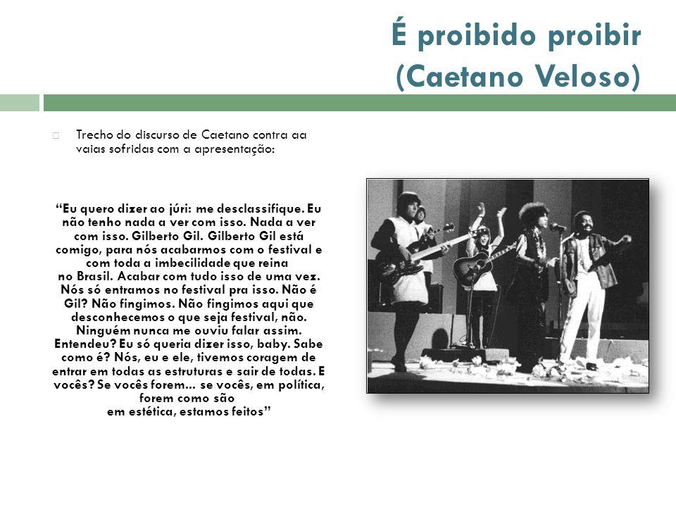 É proibido proibir (Caetano Veloso) Trecho do discurso de Caetano contra aa vaias sofridas com a apresentação: Eu quero dizer ao júri: me desclassifiq