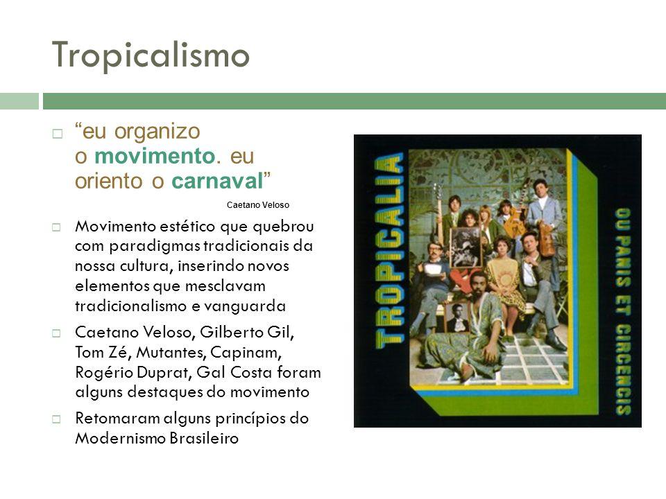 Tropicalismo eu organizo o movimento. eu oriento o carnaval Caetano Veloso Movimento estético que quebrou com paradigmas tradicionais da nossa cultura