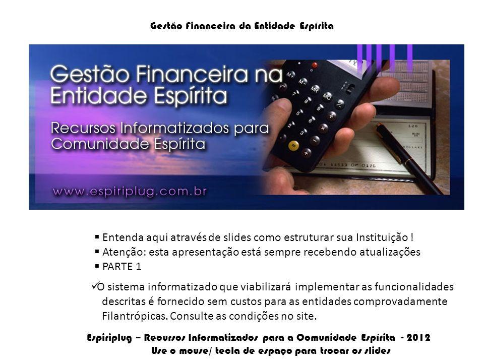 Gestão Financeira da Entidade Espírita Entenda aqui através de slides como estruturar sua Instituição .