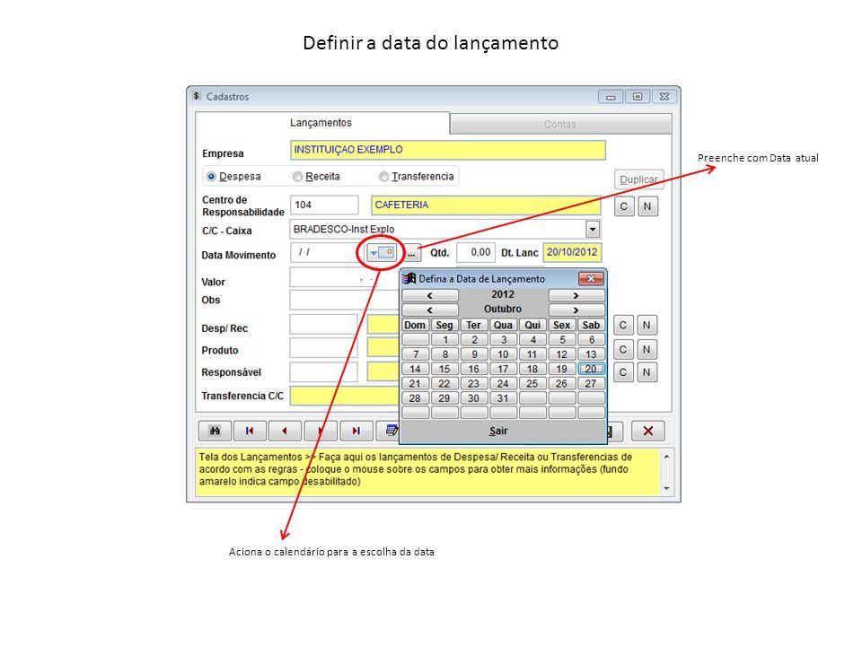 Definir a data do lançamento Preenche com Data atual Aciona o calendário para a escolha da data
