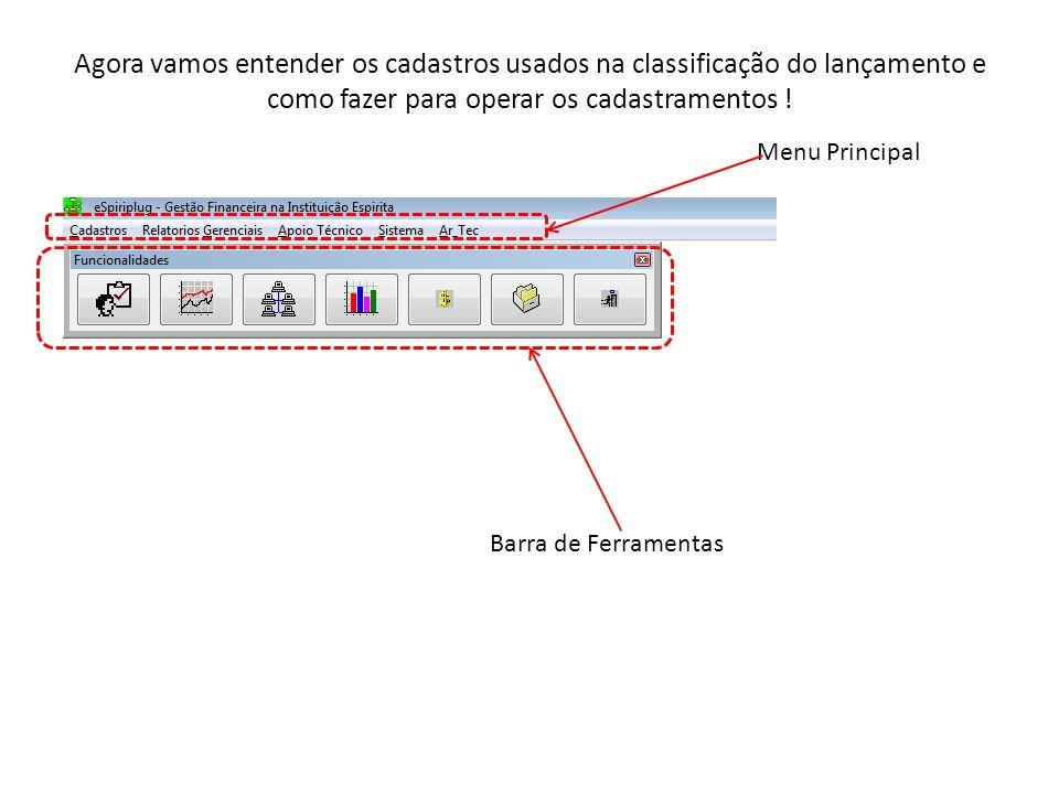Agora vamos entender os cadastros usados na classificação do lançamento e como fazer para operar os cadastramentos .