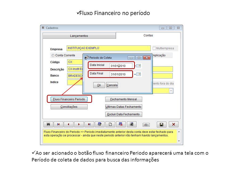 Fluxo Financeiro no período Ao ser acionado o botão fluxo financeiro Periodo aparecerá uma tela com o Período de coleta de dados para busca das informações