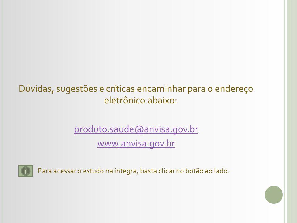 Dúvidas, sugestões e críticas encaminhar para o endereço eletrônico abaixo: produto.saude@anvisa.gov.br www.anvisa.gov.br Para acessar o estudo na ínt