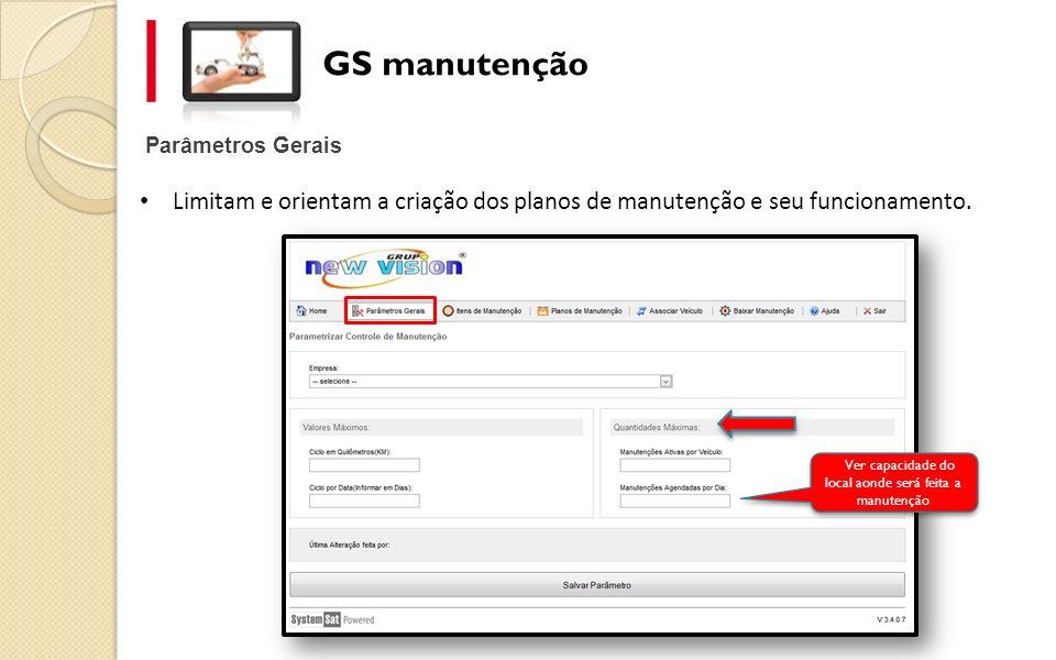 Parâmetros Gerais GS manutenção Limitam e orientam a criação dos planos de manutenção e seu funcionamento. Ver capacidade do local aonde será feita a