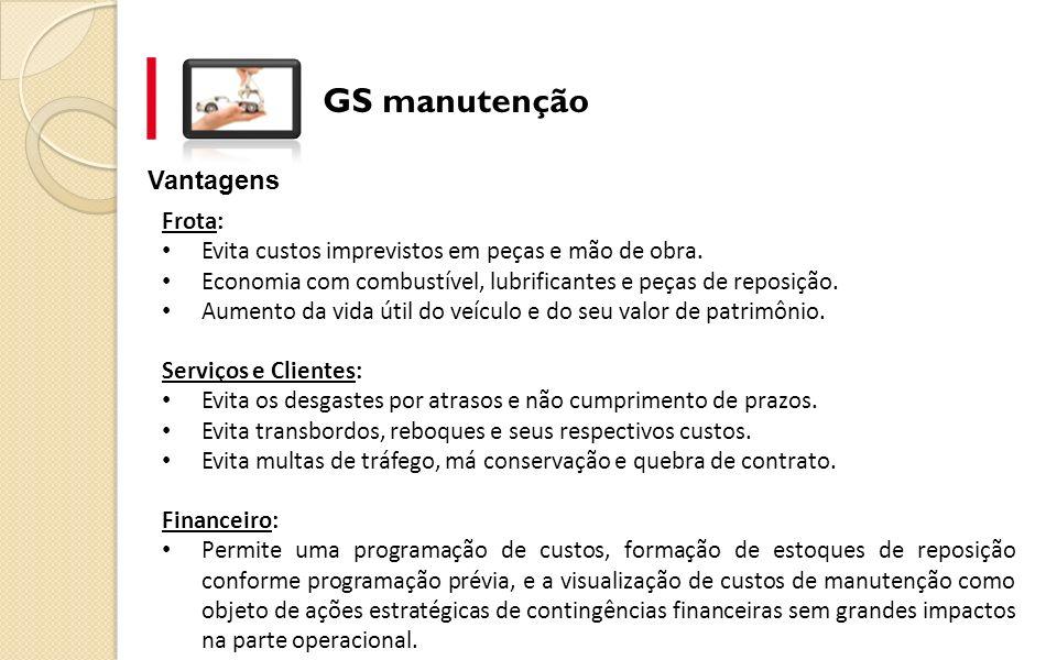 GS manutenção Vantagens Frota: Evita custos imprevistos em peças e mão de obra. Economia com combustível, lubrificantes e peças de reposição. Aumento