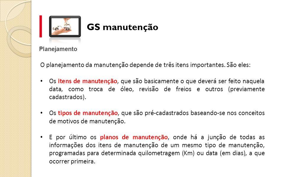 GS manutenção Planejamento O planejamento da manutenção depende de três itens importantes. São eles: Os itens de manutenção, que são basicamente o que