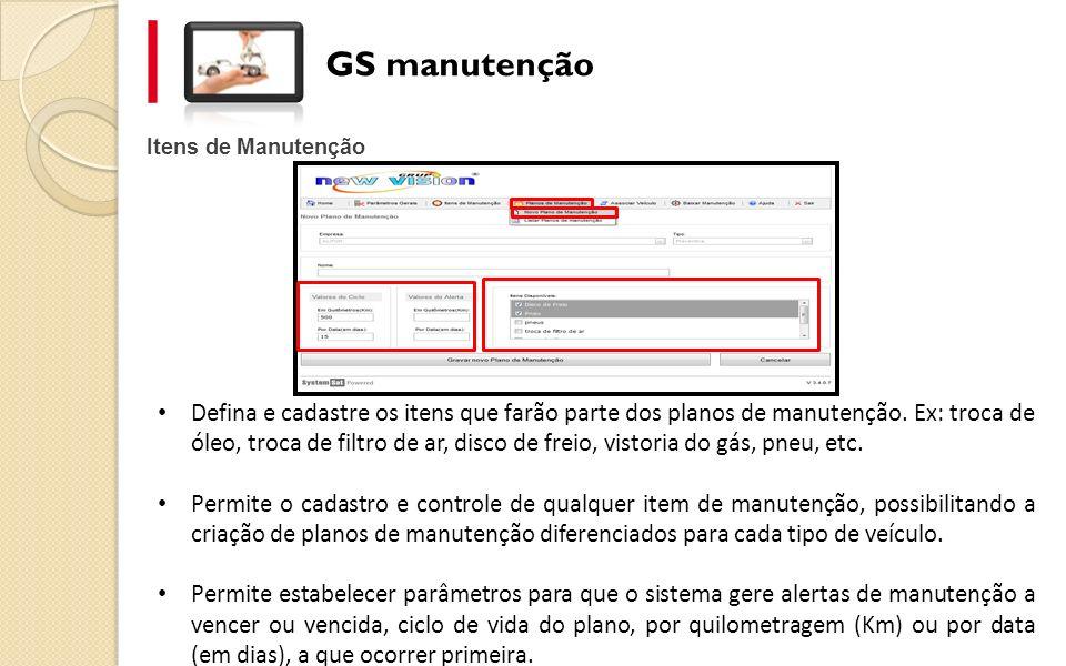 Itens de Manutenção GS manutenção Defina e cadastre os itens que farão parte dos planos de manutenção. Ex: troca de óleo, troca de filtro de ar, disco