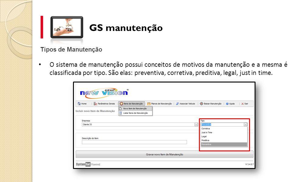 GS manutenção Tipos de Manutenção O sistema de manutenção possui conceitos de motivos da manutenção e a mesma é classificada por tipo. São elas: preve