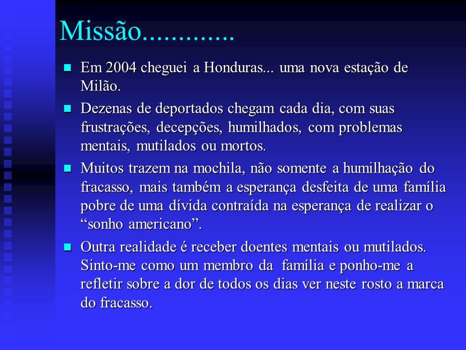 Missão............. Em 2004 cheguei a Honduras... uma nova estação de Milão. Em 2004 cheguei a Honduras... uma nova estação de Milão. Dezenas de depor