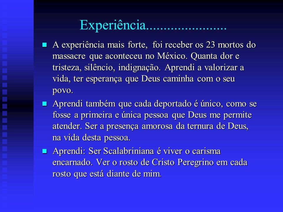 Experiência....................... A experiência mais forte, foi receber os 23 mortos do massacre que aconteceu no México. Quanta dor e tristeza, silê