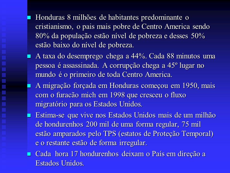 Honduras 8 milhões de habitantes predominante o cristianismo, o pais mais pobre de Centro America sendo 80% da população estão nível de pobreza e dess