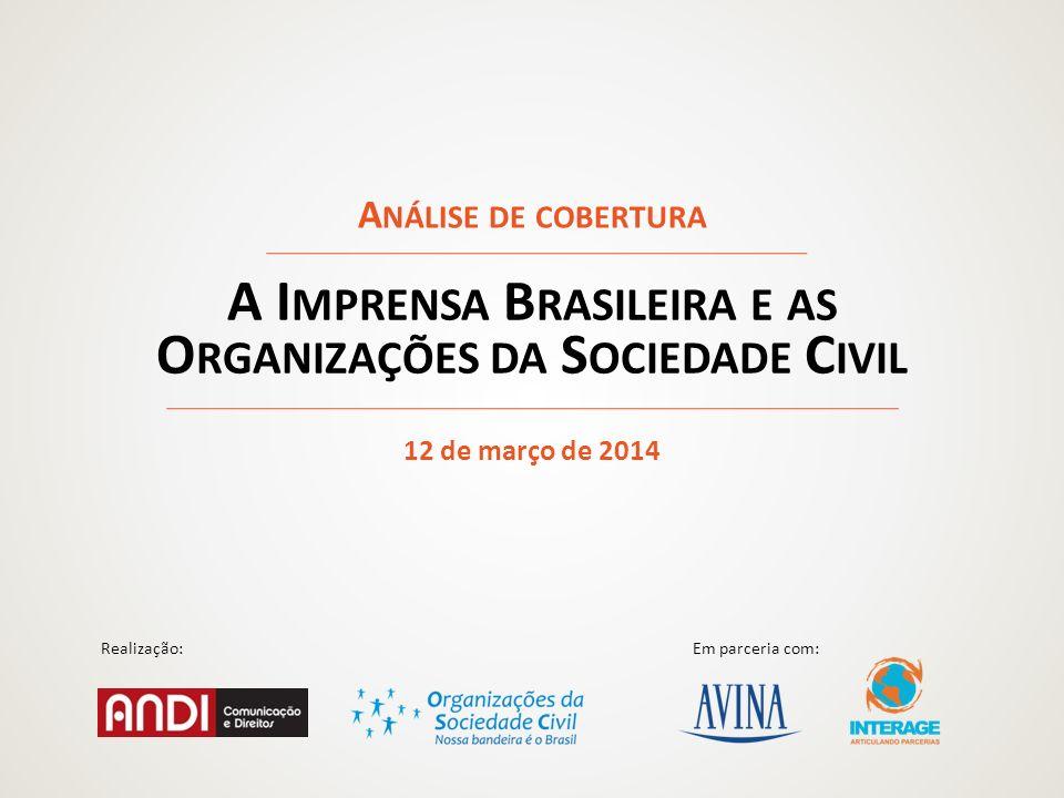 Realização:Em parceria com: A I MPRENSA B RASILEIRA E AS O RGANIZAÇÕES DA S OCIEDADE C IVIL A NÁLISE DE COBERTURA 12 de março de 2014