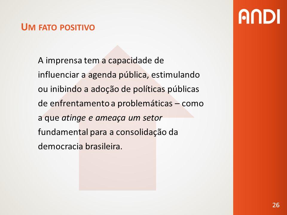 U M FATO POSITIVO A imprensa tem a capacidade de influenciar a agenda pública, estimulando ou inibindo a adoção de políticas públicas de enfrentamento a problemáticas – como a que atinge e ameaça um setor fundamental para a consolidação da democracia brasileira.