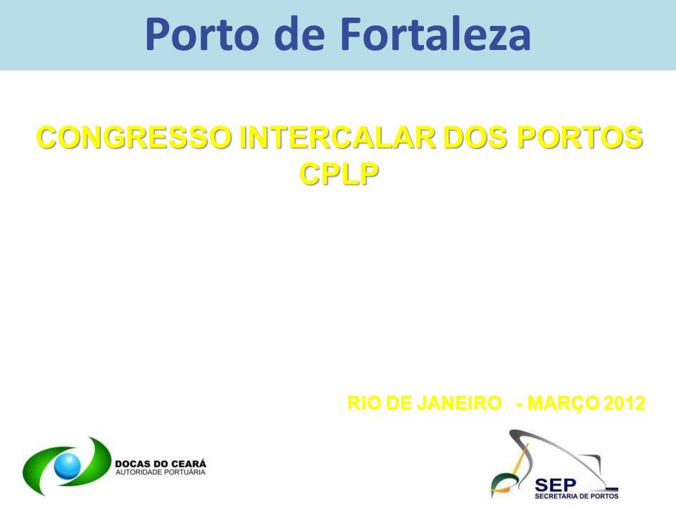 Porto de Fortaleza CONGRESSO INTERCALAR DOS PORTOS CPLP RIO DE JANEIRO - MARÇO 2012
