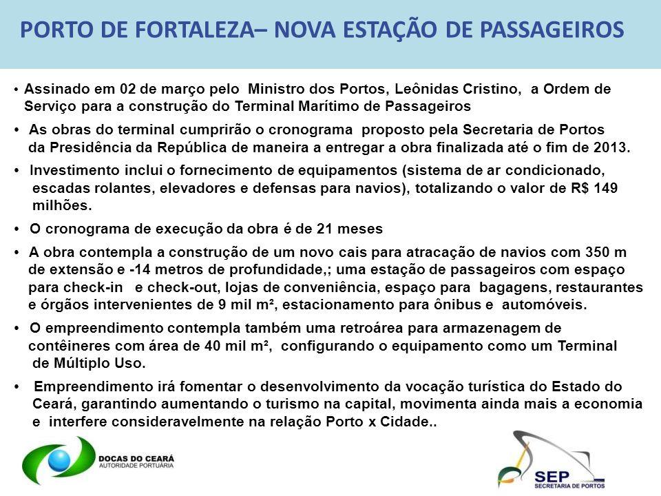 PORTO DE FORTALEZA– NOVA ESTAÇÃO DE PASSAGEIROS Assinado em 02 de março pelo Ministro dos Portos, Leônidas Cristino, a Ordem de Serviço para a constru