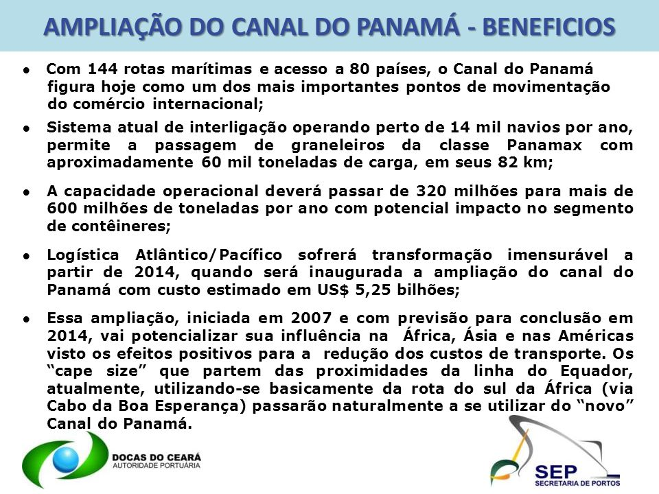AMPLIAÇÃO DO CANAL DO PANAMÁ - BENEFICIOS O acesso de navios com maior capacidade possibilitar um transporte de maiores quantidades de cargas.