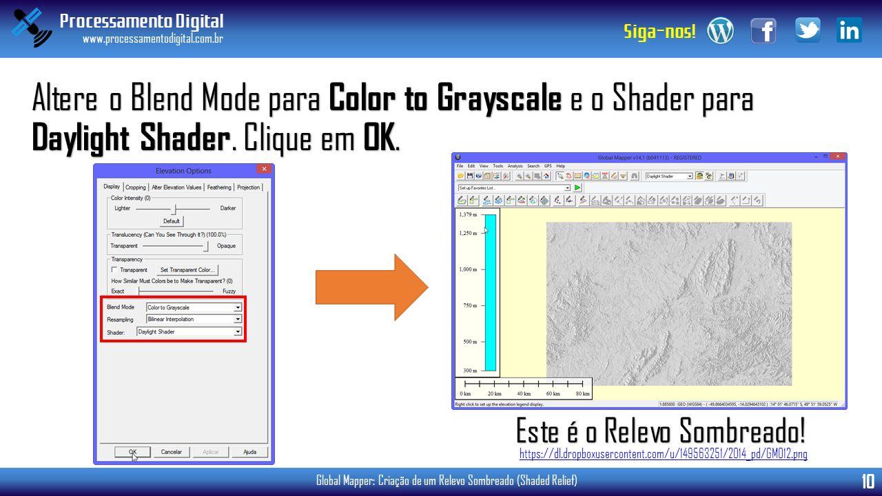 Processamento Digital www.processamentodigital.com.br 10 Siga-nos! Global Mapper: Criação de um Relevo Sombreado (Shaded Relief) Altere o Blend Mode p