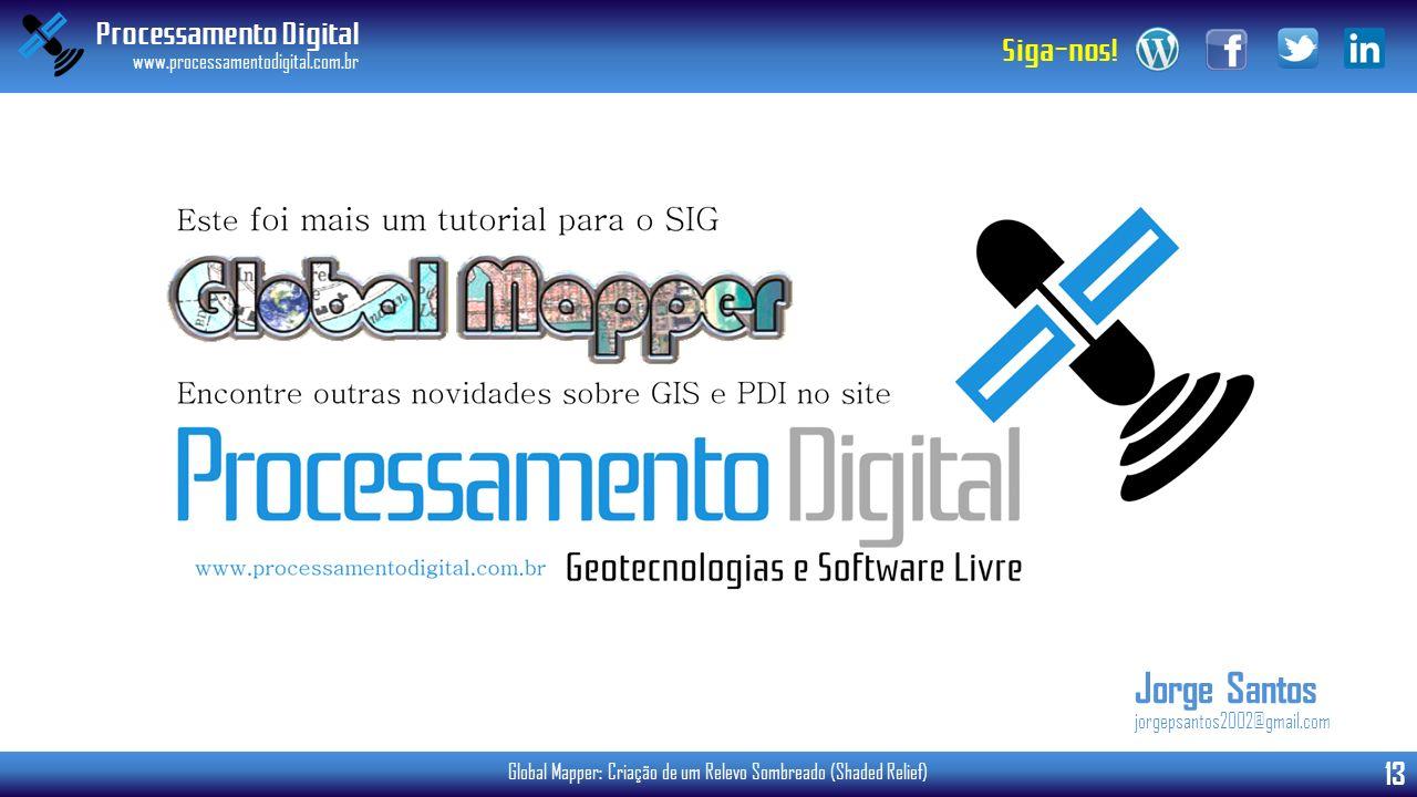 Processamento Digital www.processamentodigital.com.br 13 Siga-nos! Global Mapper: Criação de um Relevo Sombreado (Shaded Relief) Jorge Santos jorgepsa