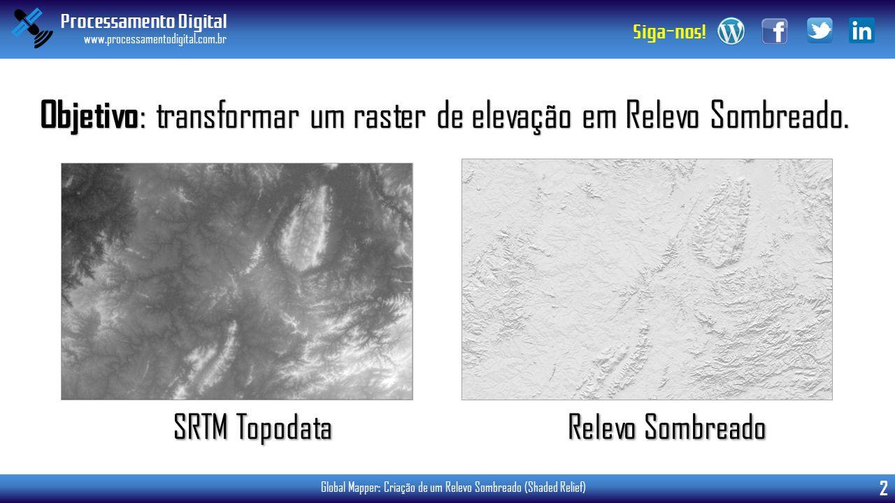 Processamento Digital www.processamentodigital.com.br 2 Siga-nos! Global Mapper: Criação de um Relevo Sombreado (Shaded Relief) SRTM Topodata Relevo S