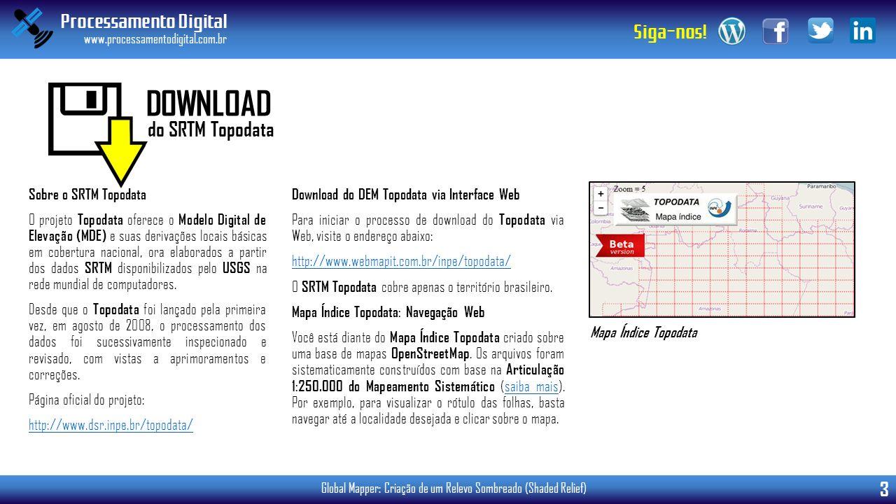 Processamento Digital www.processamentodigital.com.br 3 Siga-nos! Global Mapper: Criação de um Relevo Sombreado (Shaded Relief) Sobre o SRTM Topodata