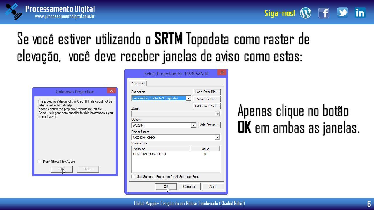 Processamento Digital www.processamentodigital.com.br 6 Siga-nos! Global Mapper: Criação de um Relevo Sombreado (Shaded Relief) Se você estiver utiliz