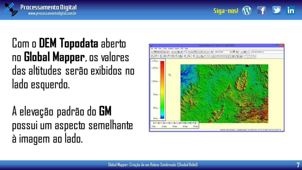 Processamento Digital www.processamentodigital.com.br 7 Siga-nos! Global Mapper: Criação de um Relevo Sombreado (Shaded Relief) Com o DEM Topodata abe