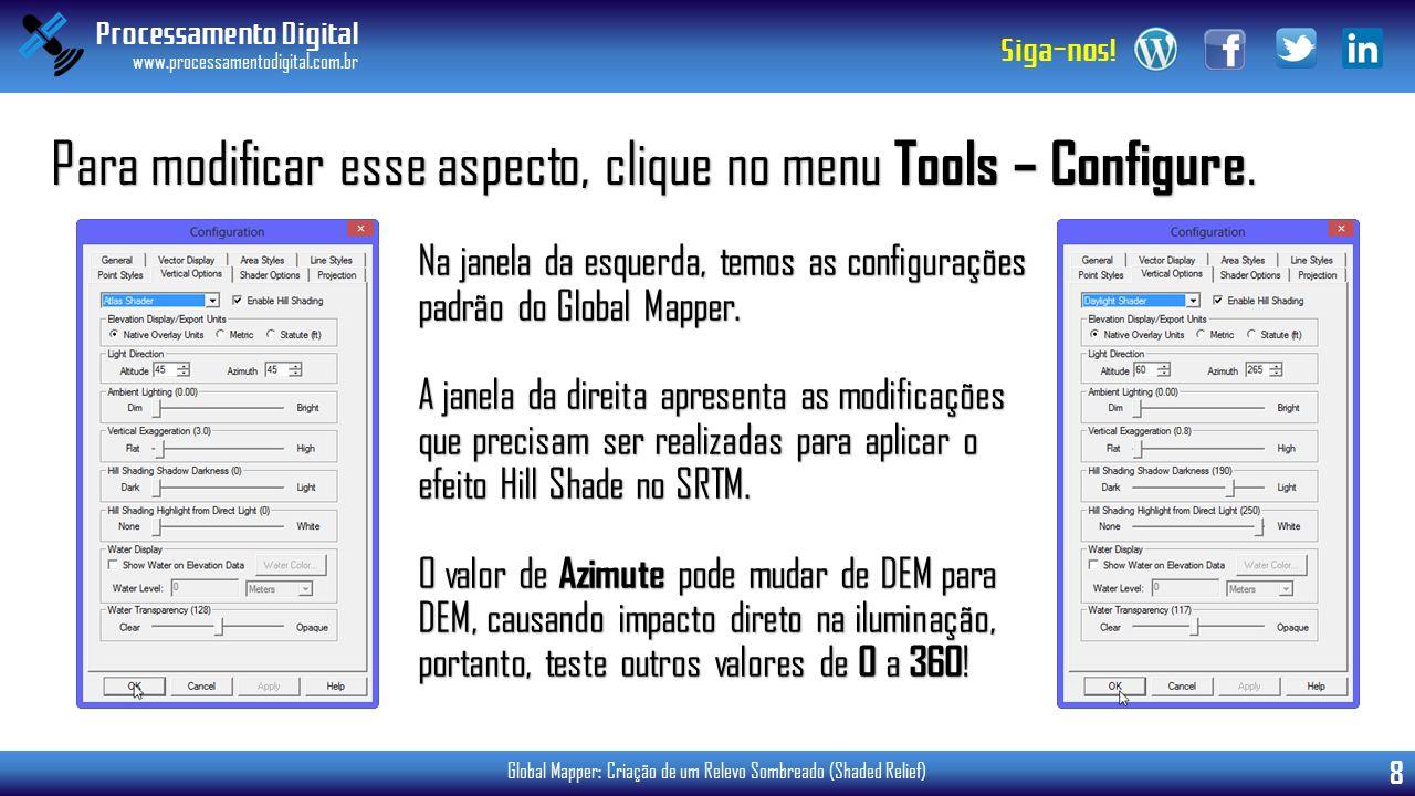 Processamento Digital www.processamentodigital.com.br 8 Siga-nos! Global Mapper: Criação de um Relevo Sombreado (Shaded Relief) Para modificar esse as