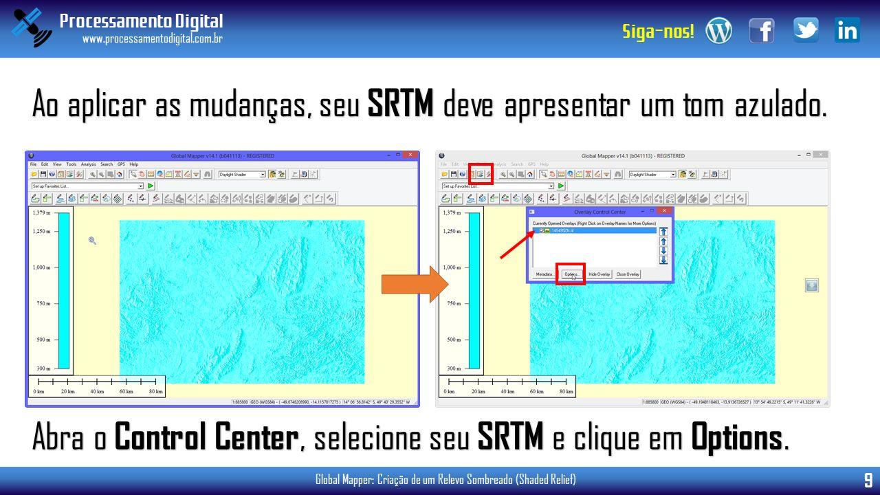Processamento Digital www.processamentodigital.com.br 9 Siga-nos! Global Mapper: Criação de um Relevo Sombreado (Shaded Relief) Ao aplicar as mudanças