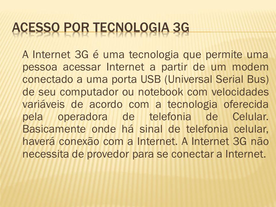 A Internet 3G é uma tecnologia que permite uma pessoa acessar Internet a partir de um modem conectado a uma porta USB (Universal Serial Bus) de seu co