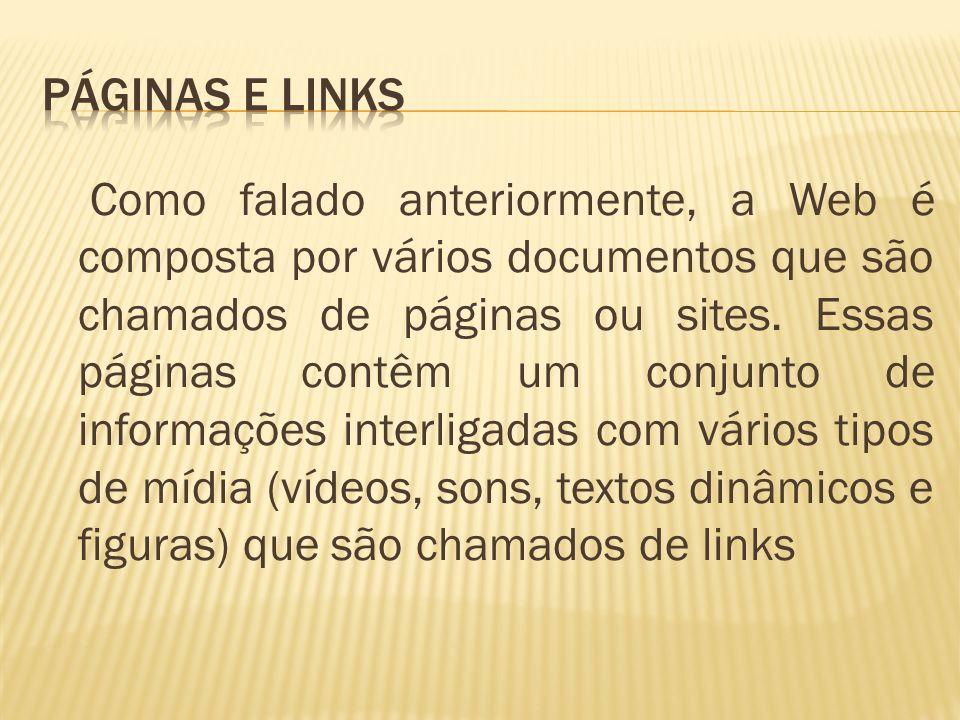 Como falado anteriormente, a Web é composta por vários documentos que são chamados de páginas ou sites. Essas páginas contêm um conjunto de informaçõe