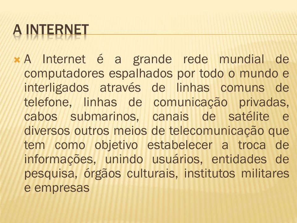 A Internet é a grande rede mundial de computadores espalhados por todo o mundo e interligados através de linhas comuns de telefone, linhas de comunica