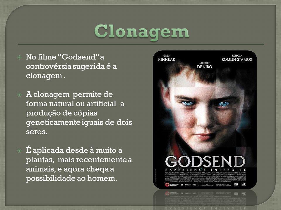 No filme Godsend a controvérsia sugerida é a clonagem. A clonagem permite de forma natural ou artificial a produção de cópias geneticamente iguais de