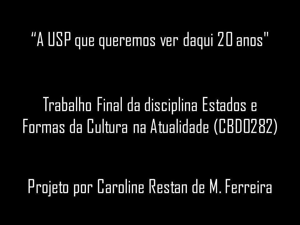 Trabalho Final da disciplina Estados e Formas da Cultura na Atualidade (CBD0282) Projeto por Caroline Restan de M.